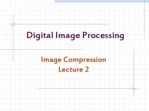Digital Image Processing Image Compression Lecture 2 Image