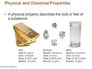 Physical and Chemical Properties A physical property describes
