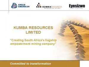 KUMBA RESOURCES LIMITED Creating South Africas flagship empowerment