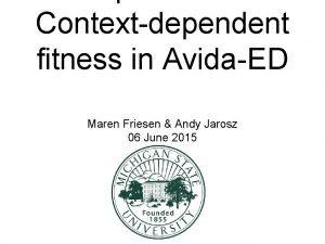 Contextdependent fitness in AvidaED Maren Friesen Andy Jarosz