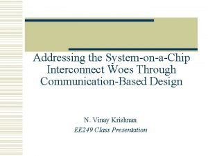 Addressing the SystemonaChip Interconnect Woes Through CommunicationBased Design