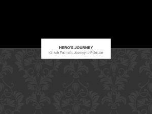 HEROS JOURNEY Kinzah Fatimas Journey to Pakistan THE