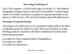 Surveying Techniques I The USGS supplies 1 24