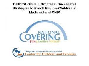 CHIPRA Cycle II Grantees Successful Strategies to Enroll