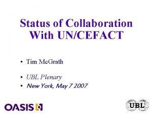 Status of Collaboration With UNCEFACT Tim Mc Grath