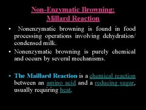 NonEnzymatic Browning Millard Reaction Nonenzymatic browning is found