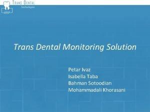 Trans Dental Monitoring Solution Petar Ivaz Isabella Taba