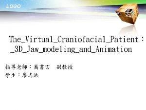 LOGO TheVirtualCraniofacialPatient 3 DJawmodelingandAnimation LOGO Outline v Abstract
