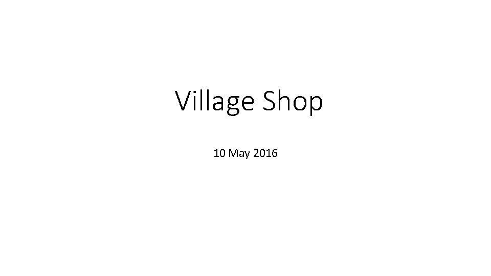 Village Shop 10 May 2016 A community shop
