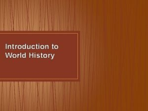Introduction to World History Why Study World History