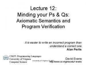 Lecture 12 Minding your Ps Qs Axiomatic Semantics