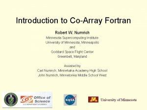 Introduction to CoArray Fortran Robert W Numrich Minnesota