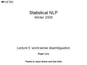 Statistical NLP Winter 2008 Lecture 5 wordsense disambiguation