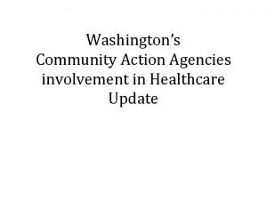 Washingtons Community Action Agencies involvement in Healthcare Update