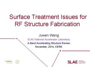 Surface Treatment Issues for RF Structure Fabrication Juwen