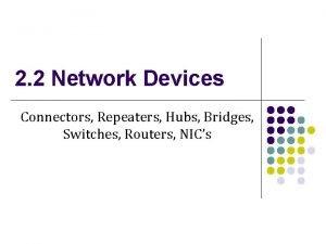 2 2 Network Devices Connectors Repeaters Hubs Bridges