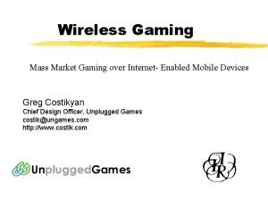 Wireless Gaming Mass Market Gaming over Internet Enabled
