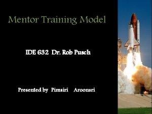 Mentor Training Model IDE 632 Dr Rob Pusch