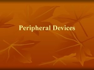 Peripheral Devices Keyboards n n Keyswitch Keyboards employ