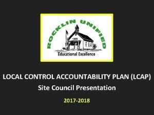 LOCAL CONTROL ACCOUNTABILITY PLAN LCAP Site Council Presentation