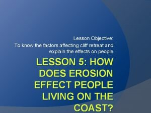 Lesson Objective To know the factors affecting cliff
