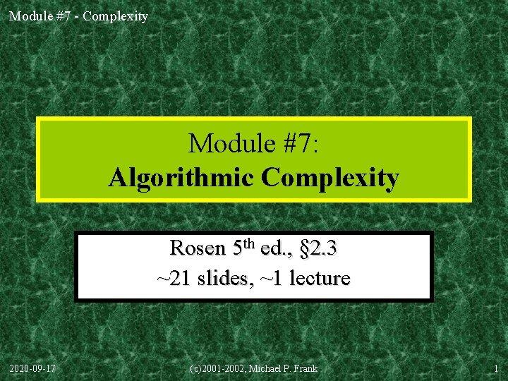 Module 7 Complexity Module 7 Algorithmic Complexity Rosen