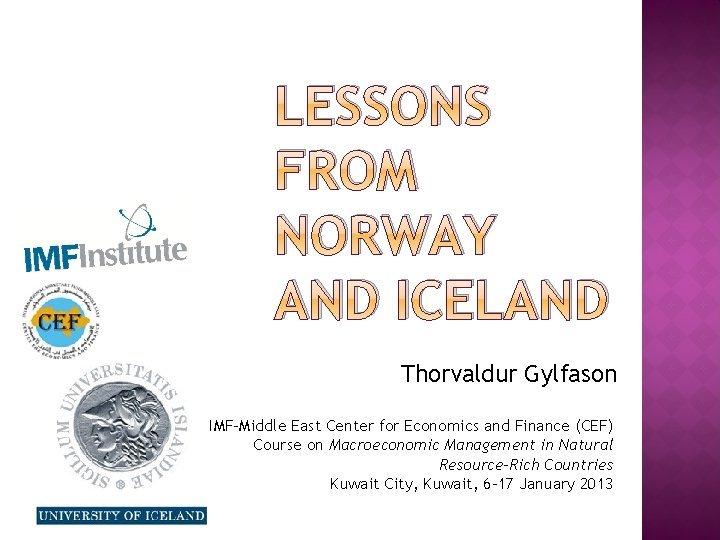 LESSONS FROM NORWAY AND ICELAND Thorvaldur Gylfason IMFMiddle