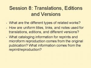 Session 8 Translations Editions and Versions What are