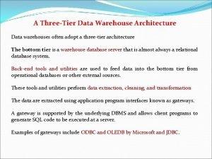 A ThreeTier Data Warehouse Architecture Data warehouses often