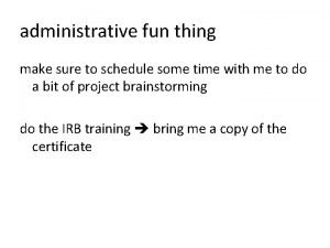 administrative fun thing make sure to schedule some