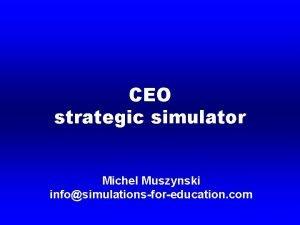CEO strategic simulator Michel Muszynski infosimulationsforeducation com CEO