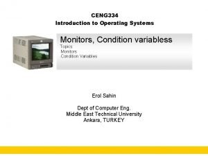 CENG 334 Introduction to Operating Systems Monitors Condition