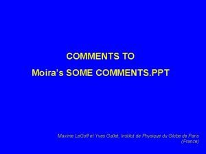COMMENTS TO Moiras SOME COMMENTS PPT Maxime Le