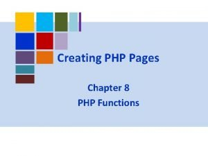 Creating PHP Pages Chapter 8 PHP Functions PHP