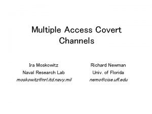 Multiple Access Covert Channels Ira Moskowitz Naval Research