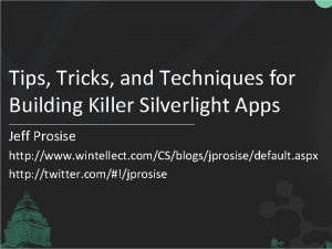Tips Tricks and Techniques for Building Killer Silverlight