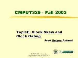 CMPUT 329 Fall 2003 Topic E Clock Skew