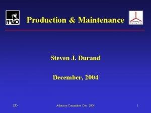 Production Maintenance Steven J Durand December 2004 SJD