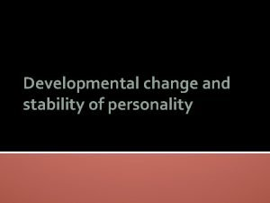 Developmental change and stability of personality Is personality