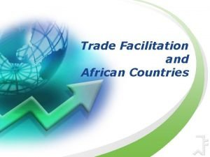 Trade Facilitation and African Countries Trade Facilitation u