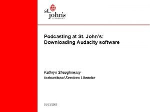 Podcasting at St Johns Downloading Audacity software Kathryn