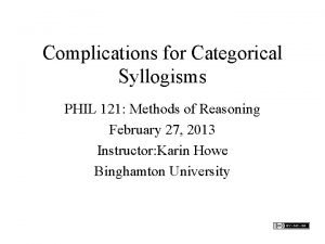Complications for Categorical Syllogisms PHIL 121 Methods of