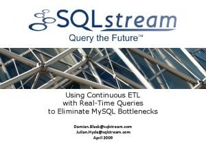 Using Continuous ETL with RealTime Queries to Eliminate
