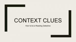 CONTEXT CLUES How to be a Reading Detective