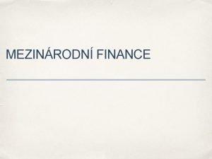 MEZINRODN FINANCE Zkladn definice Mezinrodn finance chpeme jako