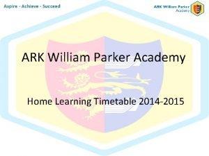 Aspire Achieve Succeed ARK William Parker Academy Home