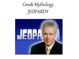 Greek Mythology JEOPARDY The Odyssey The Trojan War