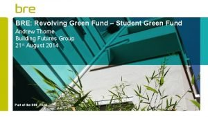 BRE Revolving Green Fund Student Green Fund Andrew