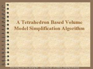 A Tetrahedron Based Volume Model Simplification Algorithm Jin