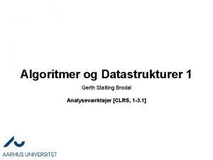 Algoritmer og Datastrukturer 1 Gerth Stlting Brodal Analysevrktjer
